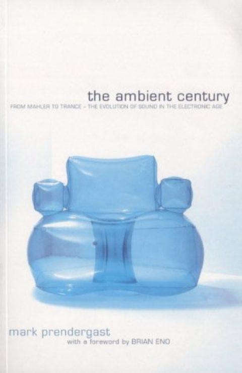 Mark Prendergast – The Ambient Century
