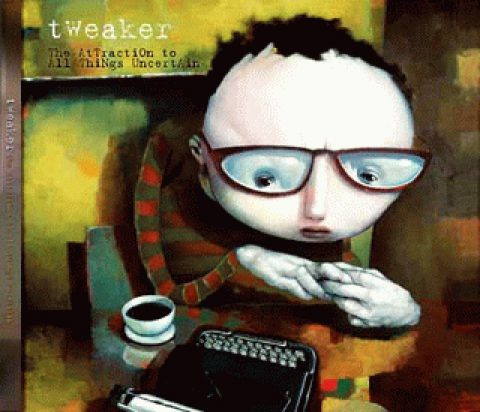 tweaker – The Attraction To All Things Uncertain