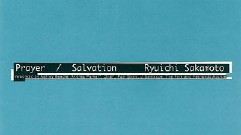 Ryuichi Sakamoto – Prayer/Salvation (Remixes)