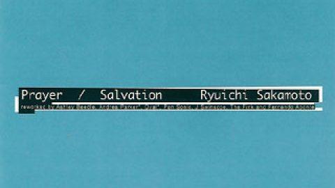 Ryuichi Sakamoto – Prayer/Salvation (Remixes)