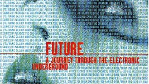 Future : A Journey Through The Electronic Underground