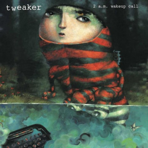 tweaker – 2 a.m. wakeup call
