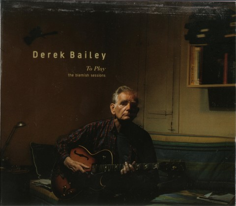 Derek Bailey – To Play (The Blemish Sessions)