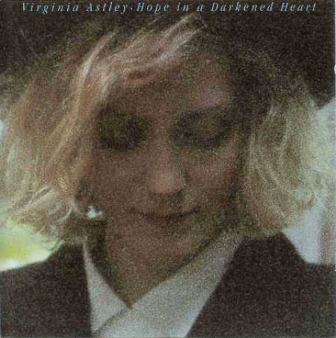 Virginia Astley – Hope In A Darkened Heart