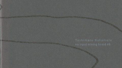 Toshimaru Nakamura – No Input Mixing Board #8